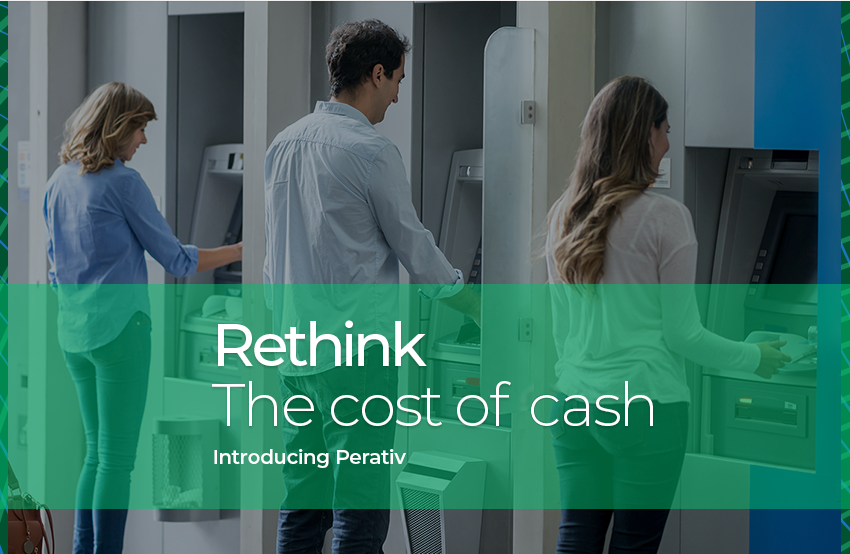 Rethink The cost of Cash - Introducing Perativ